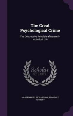 The Great Psychological Crime: The Destructive Principle of Nature in Individual Life