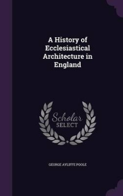 A History of Ecclesiastical Architecture in England