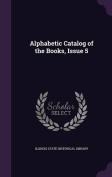 Alphabetic Catalog of the Books, Issue 5