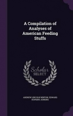 A Compilation of Analyses of American Feeding Stuffs