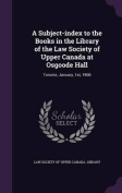 A Subject-Index to the Books in the Library of the Law Society of Upper Canada at Osgoode Hall