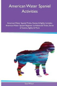 American Water Spaniel Activities American Water Spaniel Tricks, Games & Agility. Includes  : American Water Spaniel Beginner to Advanced Tricks, Series of Games, Agility and More