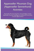 Appenzeller Mountain Dog (Appenzeller Sennenhund) Activities Appenzeller Mountain Dog Tricks, Games & Agility. Includes  : Appenzeller Mountain Dog Beginner to Advanced Tricks, Series of Games, Agility and More