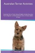Australian Terrier Activities Australian Terrier Tricks, Games & Agility. Includes  : Australian Terrier Beginner to Advanced Tricks, Series of Games, Agility and More