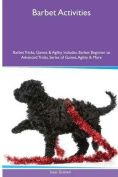 Barbet Activities Barbet Tricks, Games & Agility. Includes  : Barbet Beginner to Advanced Tricks, Series of Games, Agility and More