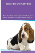 Basset Hound Activities Basset Hound Tricks, Games & Agility. Includes  : Basset Hound Beginner to Advanced Tricks, Series of Games, Agility and More
