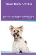 Biewer Terrier Activities Biewer Terrier Tricks, Games & Agility. Includes  : Biewer Terrier Beginner to Advanced Tricks, Series of Games, Agility and More