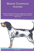 Bluetick Coonhound Activities Bluetick Coonhound Tricks, Games & Agility. Includes  : Bluetick Coonhound Beginner to Advanced Tricks, Series of Games, Agility and More