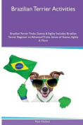 Brazilian Terrier Activities Brazilian Terrier Tricks, Games & Agility. Includes  : Brazilian Terrier Beginner to Advanced Tricks, Series of Games, Agility and More