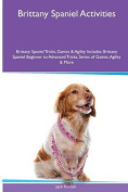 Brittany Spaniel Activities Brittany Spaniel Tricks, Games & Agility. Includes  : Brittany Spaniel Beginner to Advanced Tricks, Series of Games, Agility and More