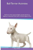 Bull Terrier Activities Bull Terrier Tricks, Games & Agility. Includes  : Bull Terrier Beginner to Advanced Tricks, Series of Games, Agility and More