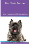 Cairn Terrier Activities Cairn Terrier Tricks, Games & Agility. Includes  : Cairn Terrier Beginner to Advanced Tricks, Series of Games, Agility and More
