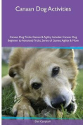 Canaan Dog Activities Canaan Dog Tricks, Games & Agility. Includes  : Canaan Dog Beginner to Advanced Tricks, Series of Games, Agility and More