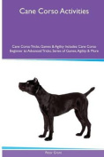Cane Corso Activities Cane Corso Tricks, Games & Agility. Includes  : Cane Corso Beginner to Advanced Tricks, Series of Games, Agility and More