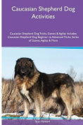 Caucasian Shepherd Dog Activities Caucasian Shepherd Dog Tricks, Games & Agility. Includes  : Caucasian Shepherd Dog Beginner to Advanced Tricks, Series of Games, Agility and More