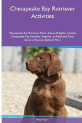 Chesapeake Bay Retriever Activities Chesapeake Bay Retriever Tricks, Games & Agility. Includes  : Chesapeake Bay Retriever Beginner to Advanced Tricks, Series of Games, Agility and More