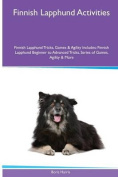Finnish Lapphund Activities Finnish Lapphund Tricks, Games & Agility. Includes  : Finnish Lapphund Beginner to Advanced Tricks, Series of Games, Agility and More