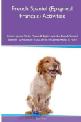 French Spaniel (Epagneul Francais) Activities French Spaniel Tricks, Games & Agility. Includes  : French Spaniel Beginner to Advanced Tricks, Series of Games, Agility and More