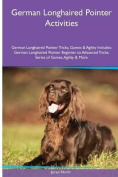 German Longhaired Pointer Activities German Longhaired Pointer Tricks, Games & Agility. Includes  : German Longhaired Pointer Beginner to Advanced Tricks, Series of Games, Agility and More