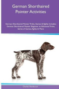 German Shorthaired Pointer Activities German Shorthaired Pointer Tricks, Games & Agility. Includes  : German Shorthaired Pointer Beginner to Advanced Tricks, Series of Games, Agility and More