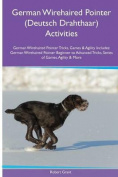 German Wirehaired Pointer (Deutsch Drahthaar) Activities German Wirehaired Pointer Tricks, Games & Agility. Includes  : German Wirehaired Pointer Beginner to Advanced Tricks, Series of Games, Agility and More