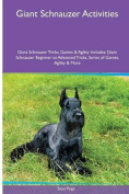 Giant Schnauzer Activities Giant Schnauzer Tricks, Games & Agility. Includes  : Giant Schnauzer Beginner to Advanced Tricks, Series of Games, Agility and More