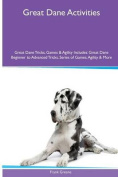 Great Dane Activities Great Dane Tricks, Games & Agility. Includes  : Great Dane Beginner to Advanced Tricks, Series of Games, Agility and More