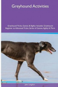 Greyhound Activities Greyhound Tricks, Games & Agility. Includes  : Greyhound Beginner to Advanced Tricks, Series of Games, Agility and More