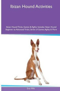 Ibizan Hound Activities Ibizan Hound Tricks, Games & Agility. Includes  : Ibizan Hound Beginner to Advanced Tricks, Series of Games, Agility and More