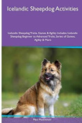 Icelandic Sheepdog Activities Icelandic Sheepdog Tricks, Games & Agility. Includes  : Icelandic Sheepdog Beginner to Advanced Tricks, Series of Games, Agility and More