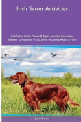 Irish Setter Activities Irish Setter Tricks, Games & Agility. Includes  : Irish Setter Beginner to Advanced Tricks, Series of Games, Agility and More
