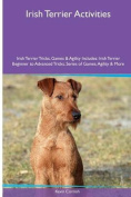 Irish Terrier Activities Irish Terrier Tricks, Games & Agility. Includes  : Irish Terrier Beginner to Advanced Tricks, Series of Games, Agility and More