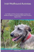 Irish Wolfhound Activities Irish Wolfhound Tricks, Games & Agility. Includes  : Irish Wolfhound Beginner to Advanced Tricks, Series of Games, Agility and More