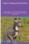 Italian Greyhound Activities Italian Greyhound Tricks, Games & Agility. Includes  : Italian Greyhound Beginner to Advanced Tricks, Series of Games, Agility and More