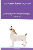 Jack Russell Terrier Activities Jack Russell Terrier Tricks, Games & Agility. Includes  : Jack Russell Terrier Beginner to Advanced Tricks, Series of Games, Agility and More