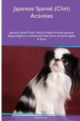 Japanese Spaniel (Chin) Activities Japanese Spaniel Tricks, Games & Agility. Includes  : Japanese Spaniel Beginner to Advanced Tricks, Series of Games, Agility and More