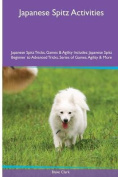 Japanese Spitz Activities Japanese Spitz Tricks, Games & Agility. Includes  : Japanese Spitz Beginner to Advanced Tricks, Series of Games, Agility and More
