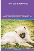 Keeshond Activities Keeshond Tricks, Games & Agility. Includes  : Keeshond Beginner to Advanced Tricks, Series of Games, Agility and More