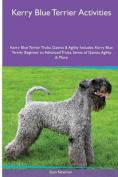 Kerry Blue Terrier Activities Kerry Blue Terrier Tricks, Games & Agility. Includes  : Kerry Blue Terrier Beginner to Advanced Tricks, Series of Games, Agility and More