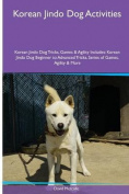 Korean Jindo Dog Activities Korean Jindo Dog Tricks, Games & Agility. Includes  : Korean Jindo Dog Beginner to Advanced Tricks, Series of Games, Agility and More