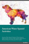 American Water Spaniel Activities American Water Spaniel Activities (Tricks, Games & Agility) Includes  : American Water Spaniel Agility, Easy to Advanced Tricks, Fun Games, Plus New Content