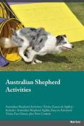 Australian Shepherd Activities Australian Shepherd Activities (Tricks, Games & Agility) Includes  : Australian Shepherd Agility, Easy to Advanced Tricks, Fun Games, Plus New Content