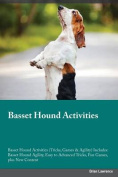 Basset Hound Activities Basset Hound Activities (Tricks, Games & Agility) Includes  : Basset Hound Agility, Easy to Advanced Tricks, Fun Games, Plus New Content