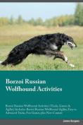 Borzoi Russian Wolfhound Activities Borzoi Russian Wolfhound Activities (Tricks, Games & Agility) Includes  : Borzoi Russian Wolfhound Agility, Easy to Advanced Tricks, Fun Games, Plus New Content