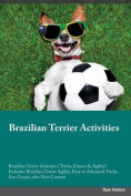 Brazilian Terrier Activities Brazilian Terrier Activities (Tricks, Games & Agility) Includes  : Brazilian Terrier Agility, Easy to Advanced Tricks, Fun Games, Plus New Content