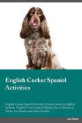 English Cocker Spaniel Activities English Cocker Spaniel Activities (Tricks, Games & Agility) Includes  : English Cocker Spaniel Agility, Easy to Advanced Tricks, Fun Games, Plus New Content