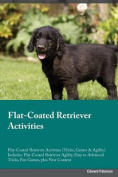 Flat-Coated Retriever Activities Flat-Coated Retriever Activities (Tricks, Games & Agility) Includes  : Flat-Coated Retriever Agility, Easy to Advanced Tricks, Fun Games, Plus New Content