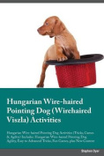 Hungarian Wire-Haired Pointing Dog Wirehaired Viszla Activities Hungarian Wire-Haired Pointing Dog Activities (Tricks, Games & Agility) Includes  : Hungarian Wire-Haired Pointing Dog Agility, Easy to Advanced Tricks, Fun Games, Plus New Content