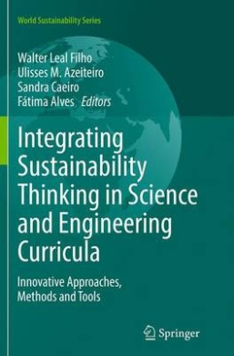 Integrating Sustainability Thinking in Science and Engineering Curricula: Innovative Approaches, Methods and Tools (World Sustainability Series)