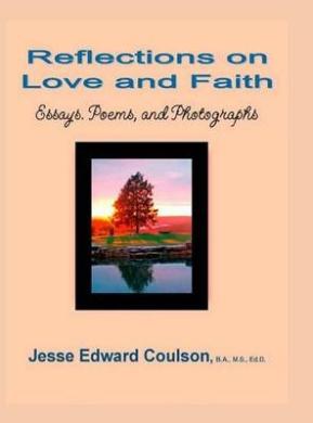 Reflections on Love and Faith: Essays. Poems, and Photographs (N/A)